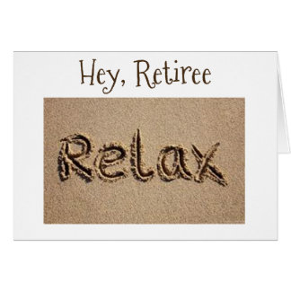 """""""RELAX FOR YOU HAVE EARNED IT"""" FOR RETIREMENT! CARD"""