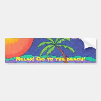 Relax! Go to the beach!Bumper Sticker