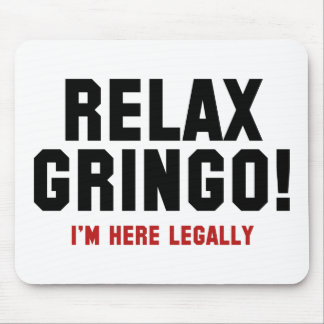 Relax Gringo! I'm Here Legally Mouse Pad