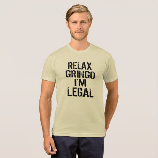 Relax Gringo I'm Legal Political Funny T-Shirt