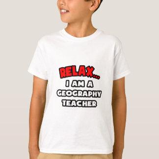 Relax ... I Am A Geography Teacher T Shirt