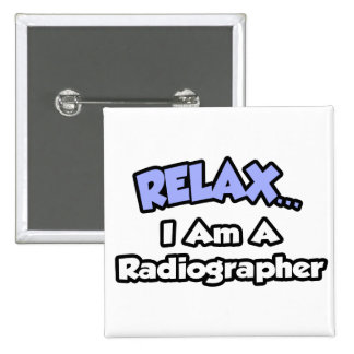 Relax I am a Radiographer Pinback Buttons
