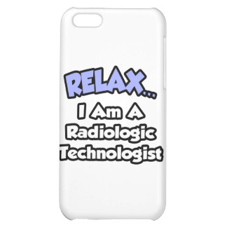 Relax .. I am a Radiologic Technologist iPhone 5C Covers
