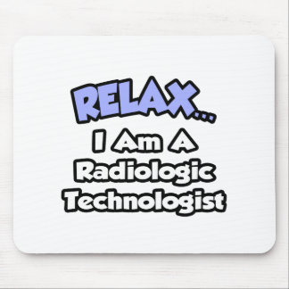 Relax .. I am a Radiologic Technologist Mouse Mat