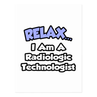 Relax .. I am a Radiologic Technologist Postcard