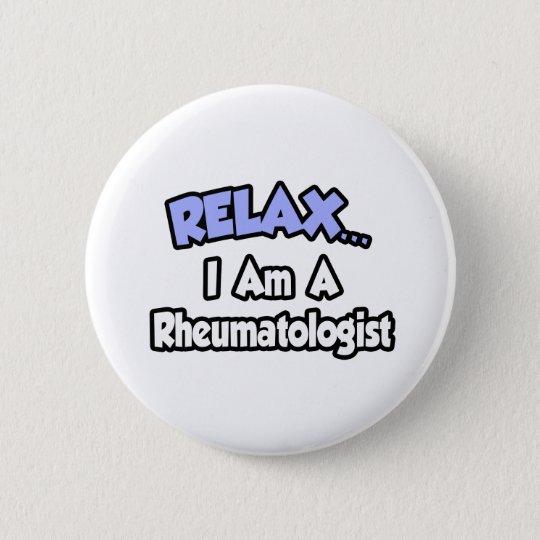 Relax...I Am A Rheumatologist 6 Cm Round Badge