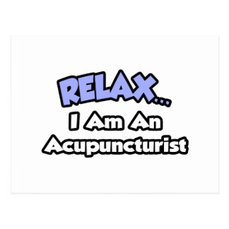 Relax I am an Acupuncturist Post Cards