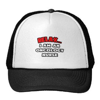 Relax ... I Am An Oncology Nurse Trucker Hats