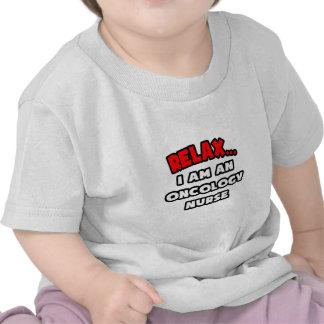 Relax ... I Am An Oncology Nurse T Shirt