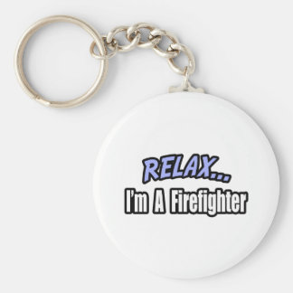 Relax I m a Firefighter Keychains