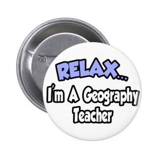 Relax I m A Geography Teacher Pins