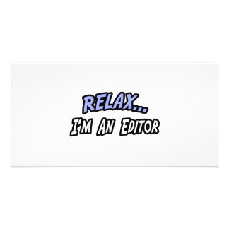 Relax I m an Editor Customized Photo Card