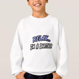 Relax, I'm a Bartender Sweatshirt