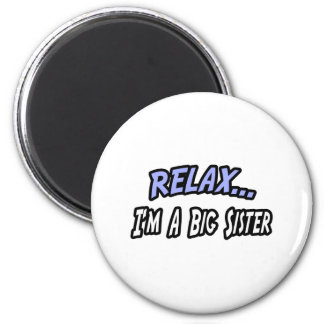 Relax, I'm a Big Sister 6 Cm Round Magnet