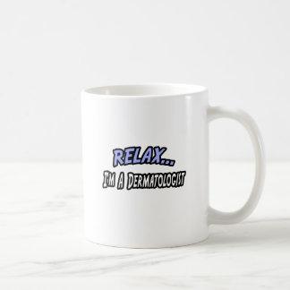 Relax, I'm a Dermatologist Coffee Mug