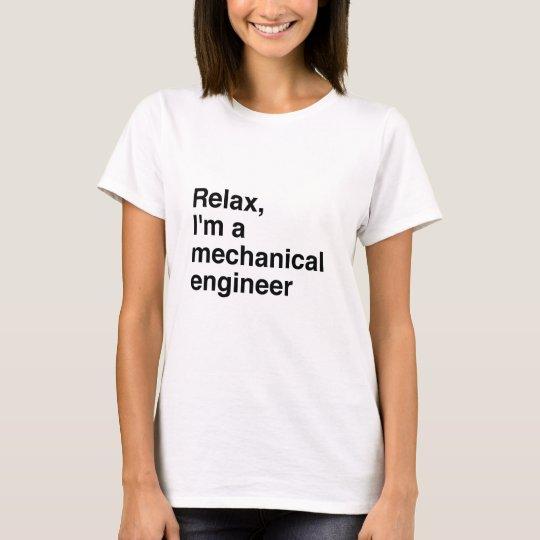 Relax, I'm a mechanical engineer. T-Shirt