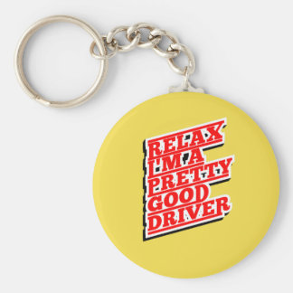 Relax I'm a pretty good driver Key Ring