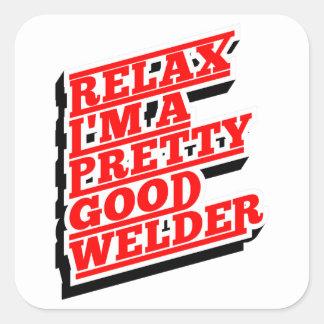 Relax I'm a pretty good welder Square Sticker