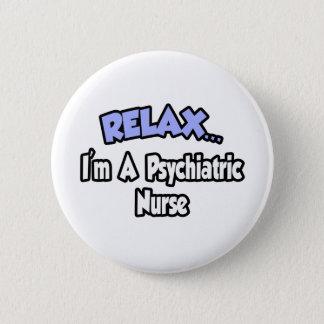 Relax...I'm A Psychiatric Nurse 6 Cm Round Badge
