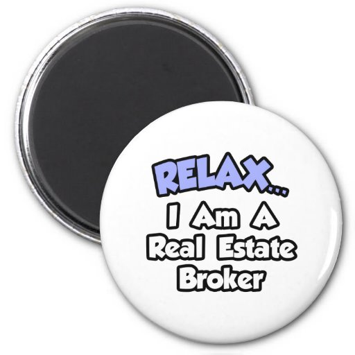 Relax...I'm A Real Estate Broker Refrigerator Magnet