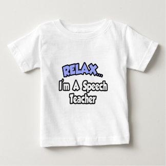 Relax...I'm A Speech Teacher Baby T-Shirt