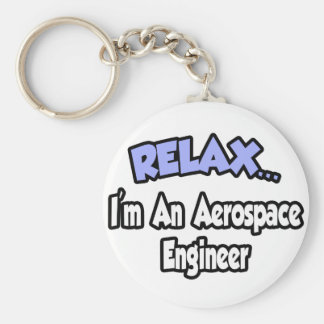 Relax...I'm An Aerospace Engineer Basic Round Button Key Ring