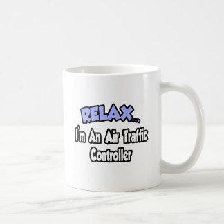 Relax...I'm An Air Traffic Controller Basic White Mug