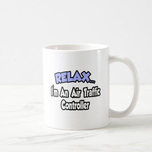 Relax...I'm An Air Traffic Controller Mugs