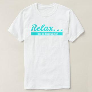 Relax... I'm an Bodyworker T-Shirt