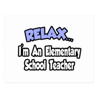 Relax...I'm An Elementary School Teacher Postcard
