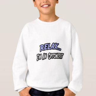 Relax, I'm an Optometrist Sweatshirt