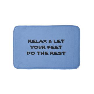 Relax & let your feet do the rest bathmat bath mats