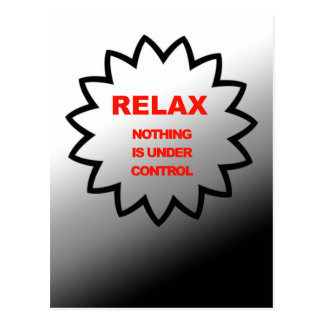 Relax, nothing is under control postcard