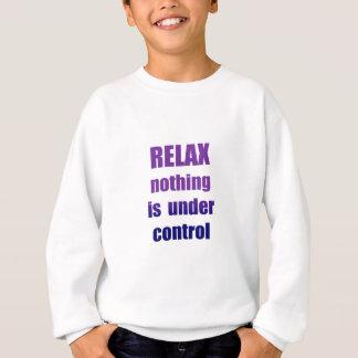 RELAX Nothing ... Sweatshirt