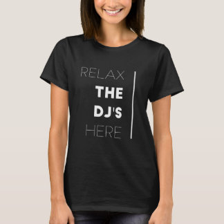 Relax the dj's here T-Shirt