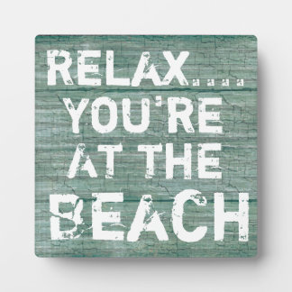Relax...You're At The Beach Rustic Sign Plaque. Plaque