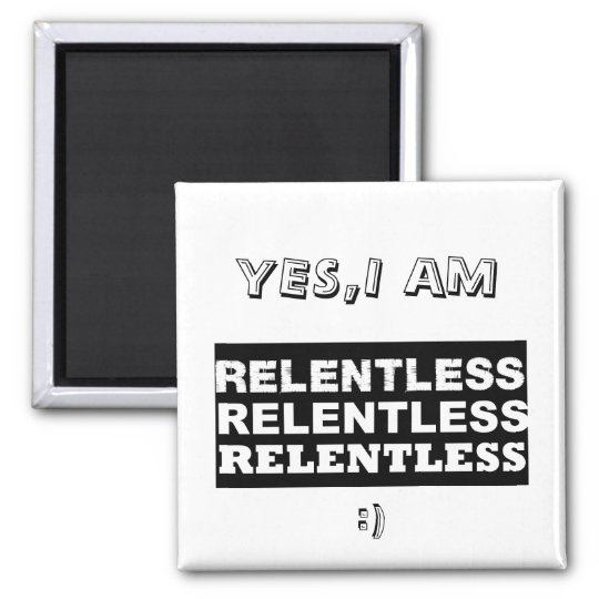 relentless2, YES,I AM, (: Square Magnet