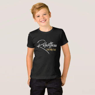 Relentless Like My Dad T-Shirt
