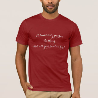Relentlessly Pursue the Thing That Sets Your Soul T-Shirt