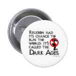 Religion Gave Us The Dark Ages 6 Cm Round Badge