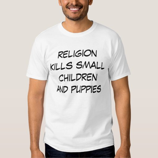 religion kills small children and puppies tee shirt