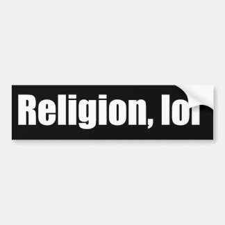 Religion, lol bumper sticker