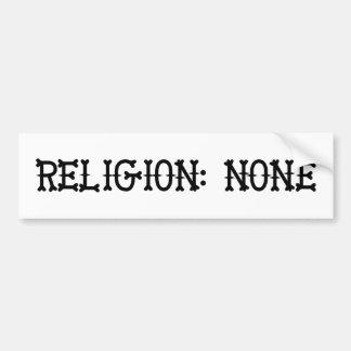 Religion: None Bumper Sticker
