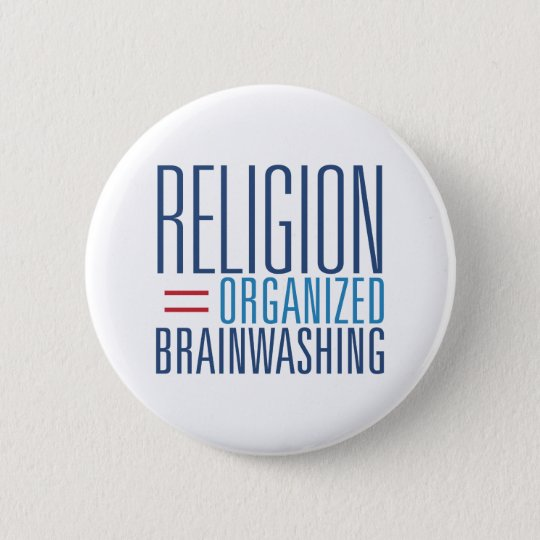 Religion = Organised Brainwashing 6 Cm Round Badge