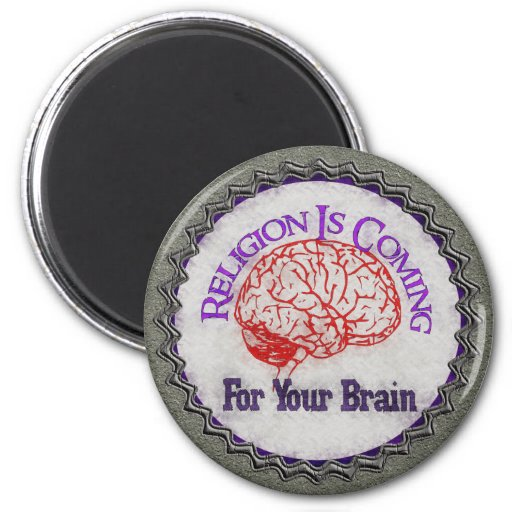 Religion Wants Your Brain 6 Cm Round Magnet