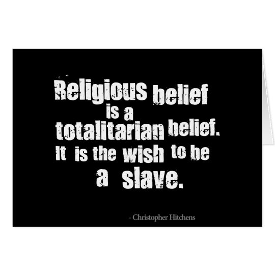 Religious Belief is a Totalitarian Belief. Card