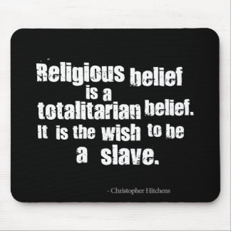 Religious Belief is a Totalitarian Belief Mousepad