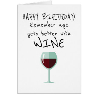 Remember Age Gets Better With Wine Happy Birthday Card