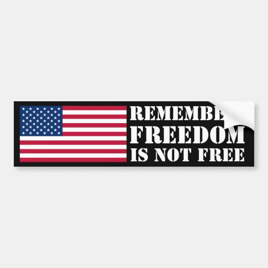 Remember; Freedom Is Not Free Bumper Sticker