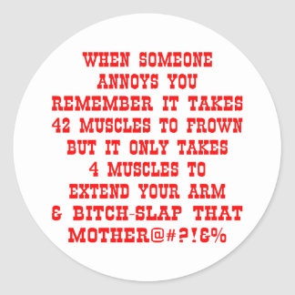 Remember It Only Takes Four Muscles To Bitch-Slap Round Sticker